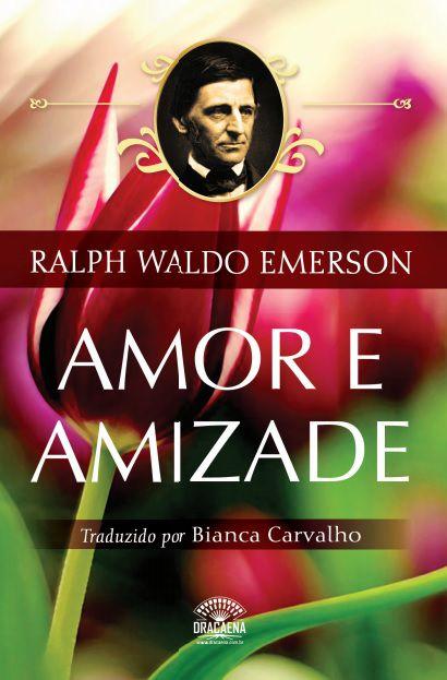 Ensaios de Ralph Waldo Emerson - Amor e Amizade