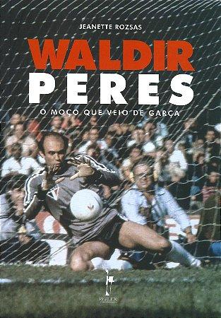 Waldir Peres - O moço que veio de Garça