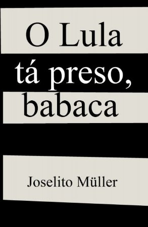 O Lula tá preso; babaca