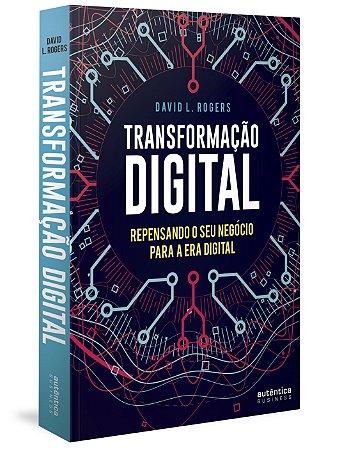 Transformação Digital: repensando o seu negócio para a era d