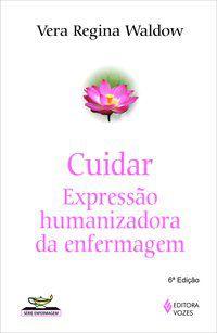 Cuidar: expressão humanizadora da enfermagem