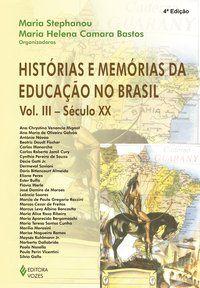 Histórias e memórias da educação no Brasil vol. III
