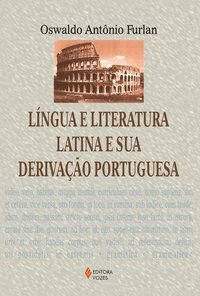 Língua e literatura latina e sua derivação portuguesa
