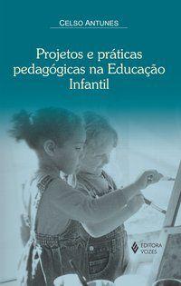 Projetos e práticas pedagóogicas na Educação Infantil