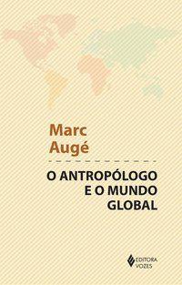 Antropólogo e o mundo global