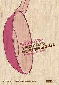 Poesia na Escola, 12 Receitas do Professor Jeosafá. Ensino Fundamental. Iniciais [Paperback] Gonçalves, Jeosafá Fernande