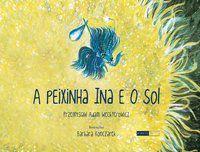 A Peixinha Ina e o Sol [Paperback] Wechterowicz, Przemyslaw; Konczarek, Barbara and Zanetti, Elisa