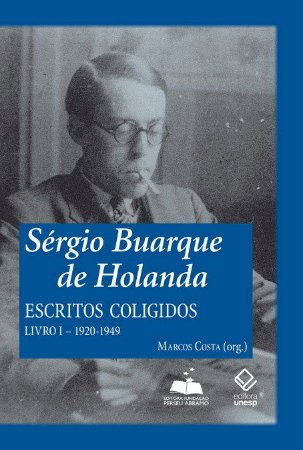 Sérgio Buarque de Holanda: Escritos Coligidos – Vol.1