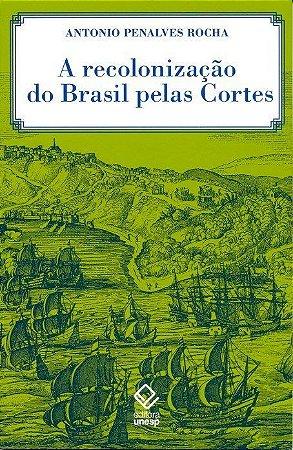 Recolonização do Brasil Pelas Cortes, a