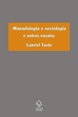Monadologia e a Sociologia e Outros Ensaios