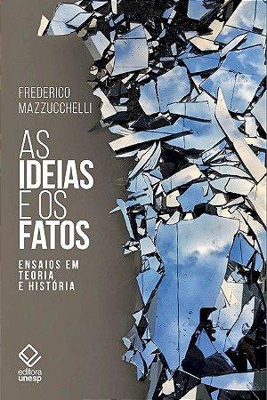 Ideias e os Fatos, as - Ensaios Em Teoria e História