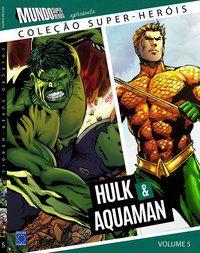 Coleção Super-Heróis - Volume 5: Hulk e Aquaman