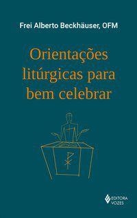 Orientações litúrgicas para bem celebrar
