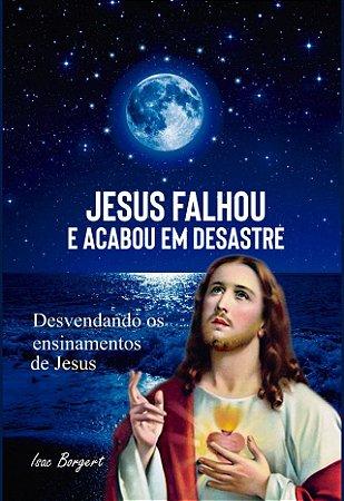JESUS FALHOU E ACABOU EM DESASTRE