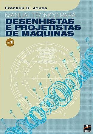 Manual Técnico para Desenhistas e Projetistas de Máquinas - Volume 1
