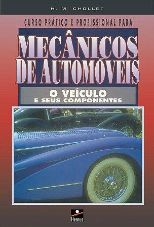 Curso prático e profissional para mecânicos de automóveis. O veículo e seus componentes