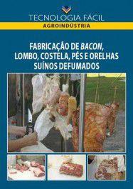 Fabricação de bacon, lombo, costela, pés e orelhas suinos defumados