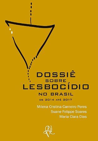 Dossiê sobre lesbocídio no Brasil: de 2014 até 2017