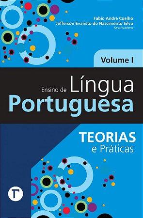 Ensino de Língua Portuguesa – Teorias e práticas Volume I