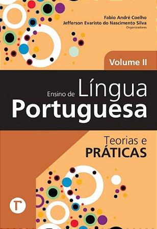 Ensino de Língua Portuguesa – Teorias e práticas Volume II