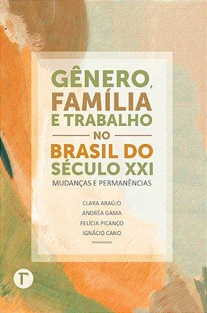 Gênero; família e trabalho no Brasil do século XXI