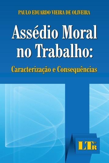 Assédio moral no trabalho: caracterização e consequências