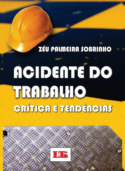 ACIDENTE DO TRABALHO - CRÍTICA E TENDÊNCIA