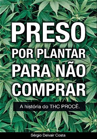THCProcê - Preso por plantar para não comprar