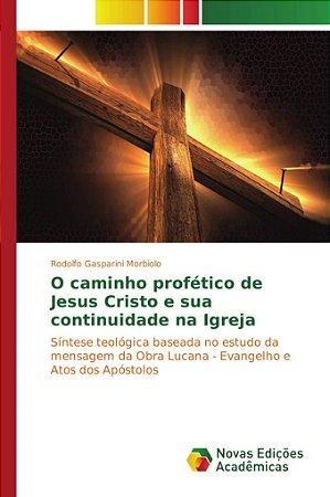 O caminho profético de Jesus Cristo e sua continuidade na Ig