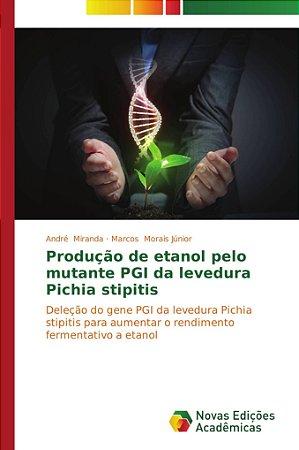 Produção de etanol pelo mutante PGI da levedura Pichia stipi