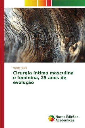 Cirurgia íntima masculina e feminina; 25 anos de evolução
