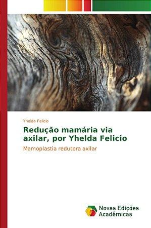 Redução mamária via axilar; por Yhelda Felicio