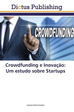 Crowdfunding e Inovação: Um estudo sobre Startups