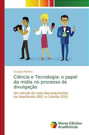 Ciência e Tecnologia: o papel da mídia no processo de divulg