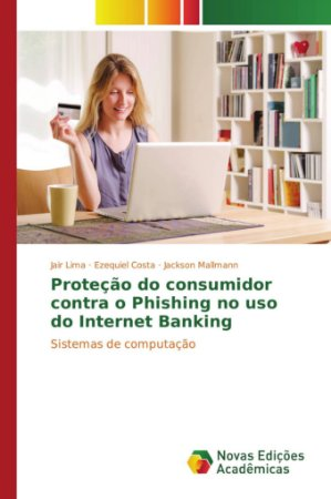 Proteção do consumidor contra o Phishing no uso do Internet