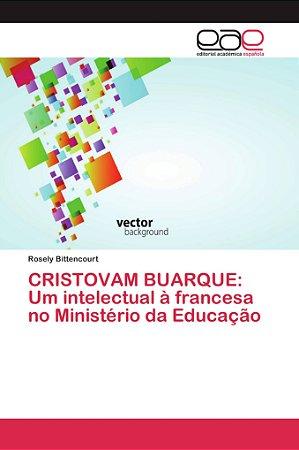 CRISTOVAM BUARQUE: Um intelectual à francesa no Ministério d