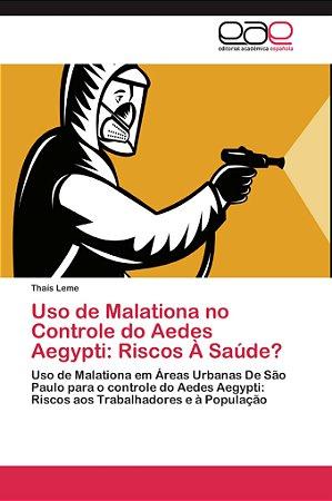 Uso de Malationa no Controle do Aedes Aegypti: Riscos À Saúd