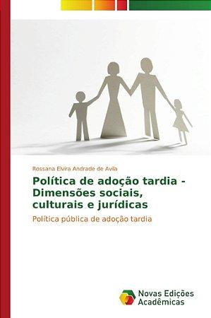 Política de adoção tardia - Dimensões sociais; culturais e j