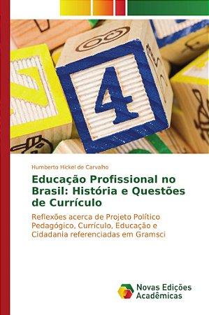 Educação Profissional no Brasil: História e Questões de Curr