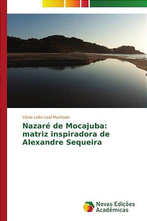 Nazaré de Mocajuba: matriz inspiradora de Alexandre Sequeira