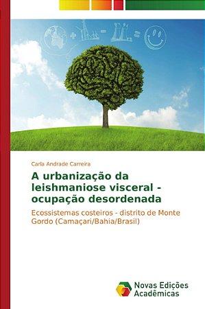 A urbanização da leishmaniose visceral - ocupação desordenad