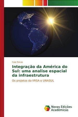 Integração da América do Sul: uma analise espacial da infrae