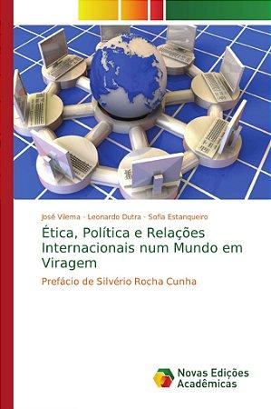 Ética; Política e Relações Internacionais num Mundo em Virag