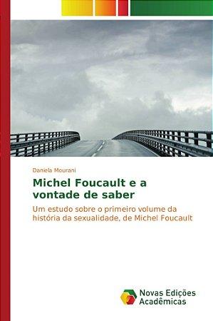 Michel Foucault e a vontade de saber