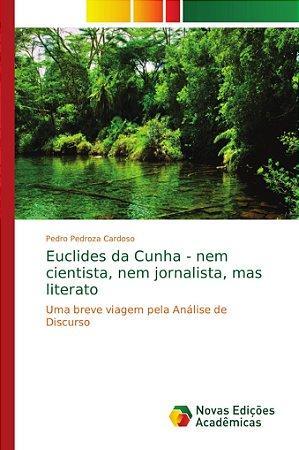 Euclides da Cunha - nem cientista; nem jornalista; mas liter