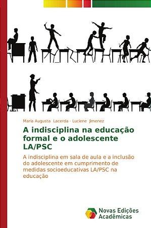A indisciplina na educação formal e o adolescente LA/PSC