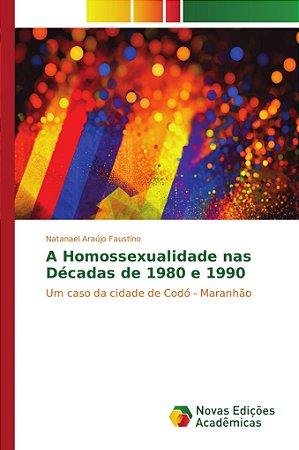 A Homossexualidade nas Décadas de 1980 e 1990