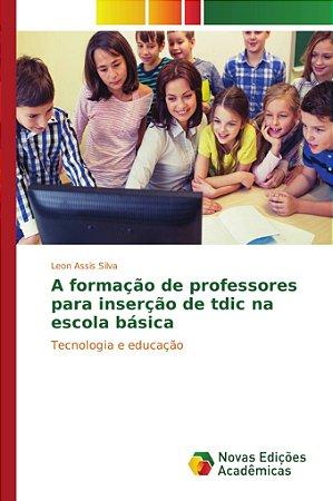 A formação de professores para inserção de tdic na escola bá