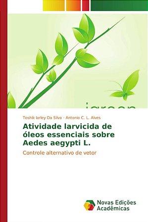 Atividade larvicida de óleos essenciais sobre Aedes aegypti
