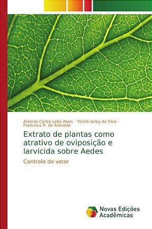 Extrato de plantas como atrativo de oviposição e larvicida s
